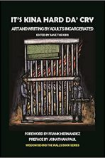 It's Kina Hard Da' Cry: Art and Writing By Adults Incarcerated