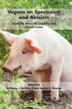 Vegans on Speciesism and Ableism: Ecoability Voices for Disability and Animal Justice