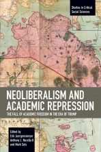 Neoliberalism and Academic Repression: The Fall of Academic Freedom in the Era of Trump